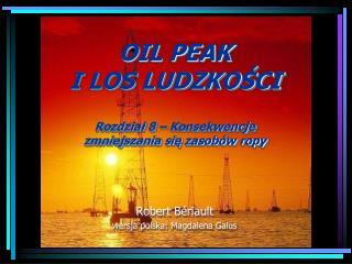OIL  PEAK  I LOS LUDZKO?CI Rozdzia?  8 �  Konsekwencje  zmniejszania si? zasob�w ropy