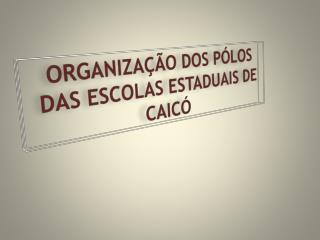 ORGANIZAÇÃO DOS PÓLOS DAS ESCOLAS ESTADUAIS DE  CAICÓ