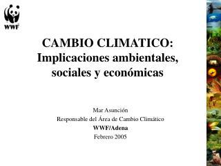 CAMBIO CLIMATICO: Implicaciones ambientales,  sociales y económicas