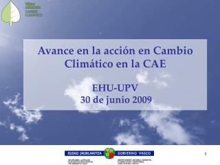 Avance en la acción en Cambio Climático en la CAE EHU-UPV 30 de junio 2009