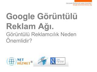 Google Görüntülü  Reklam Ağı. Görüntülü Reklamcılık Neden Önemlidir?