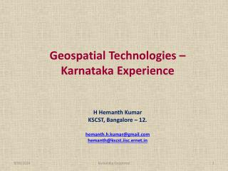Geospatial Technologies –  Karnataka Experience  H Hemanth Kumar KSCST, Bangalore – 12.