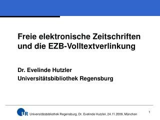 Freie elektronische Zeitschriften und die EZB-Volltextverlinkung Dr. Evelinde Hutzler