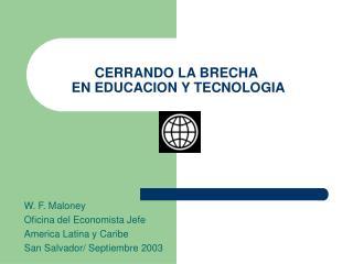 CERRANDO LA BRECHA  EN EDUCACION Y TECNOLOGIA