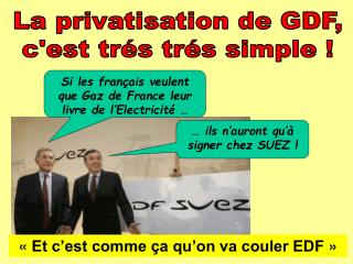 La privatisation de GDF, c'est trés trés simple !