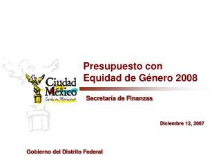 Presupuesto con Equidad de G énero  2008