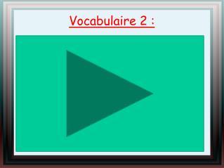 Vocabulaire 2: