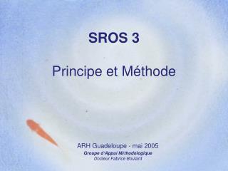 SROS 3 Principe et Méthode