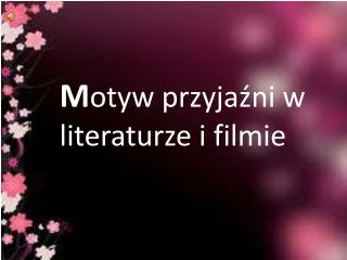 M otyw przyjaźni w literaturze i filmie