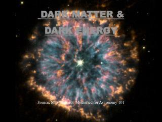 DARK MATTER & DARK ENERGY