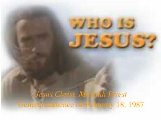 Jesus Christ, Messiah Priest General audience of February 18, 1987