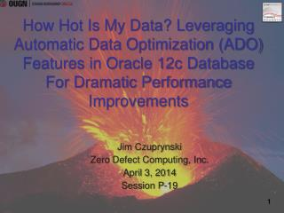Jim Czuprynski Zero Defect Computing, Inc. April  3 , 2014 Session P-19