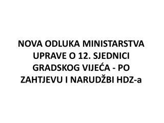 NOVA ODLUKA MINISTARSTVA UPRAVE O 12. SJEDNICI GRADSKOG VIJEĆA - PO ZAHTJEVU I NARUDŽBI HDZ-a