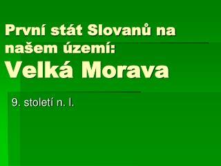 První stát Slovanů na našem území: Velká Morava