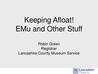 Keeping Afloat! EMu and Other Stuff