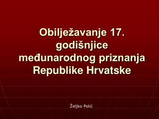 Obilježavanje 17. godišnjice međunarodnog priznanja Republike Hrvatske