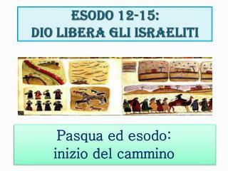 Esodo 12-15:  Dio libera gli Israeliti
