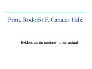 Prim. Rodolfo F. Canales Hdz.