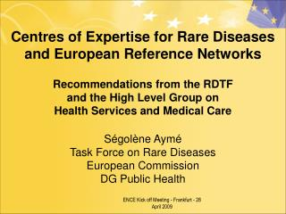 Ségolène Aymé Task Force on Rare Diseases European Commission DG Public Health