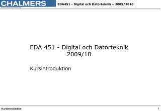 EDA 451 - Digital och Datorteknik 2009/10 Kursintroduktion