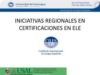 INICIATIVAS REGIONALES EN CERTIFICACIONES EN ELE