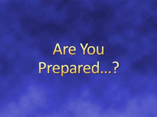 Are You Prepared�?