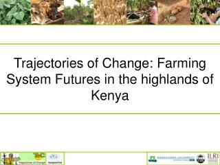 Trajectories of Change: Farming System Futures in the highlands of Kenya