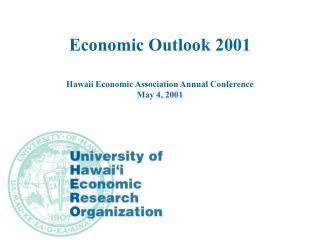Economic Outlook 2001 Hawaii Economic Association Annual Conference  May 4, 2001