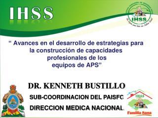 DR. KENNETH BUSTILLO SUB-COORDINACION DEL PAISFC DIRECCION MEDICA NACIONAL