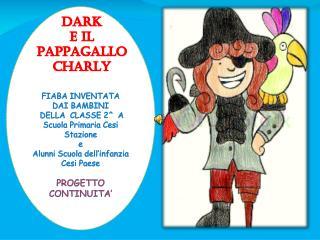 DARK  E IL PAPPAGALLO CHARLY