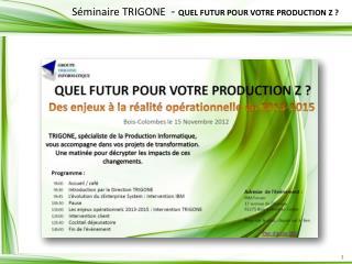 Séminaire TRIGONE   -  QUEL FUTUR POUR VOTRE PRODUCTION Z ?