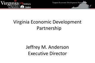 Virginia Economic Development Partnership Jeffrey M. Anderson Executive Director