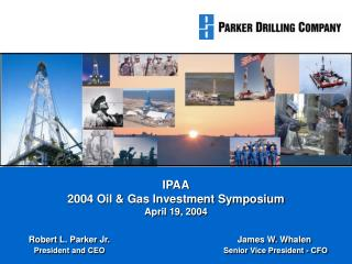 IPAA 2004 Oil & Gas Investment Symposium April 19, 2004