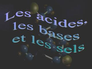 Les acides, les bases et les sels