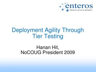 Deployment Agility Through  Tier Testing  Hanan Hit, NoCOUG President 2009