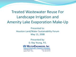 Treated Wastewater Reuse For Landscape Irrigation and Amenity Lake Evaporation Make-Up   Presented to: Houston Land