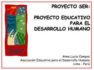 PROYECTO SER:  PROYECTO EDUCATIVO PARA EL   DESARROLLO HUMANO