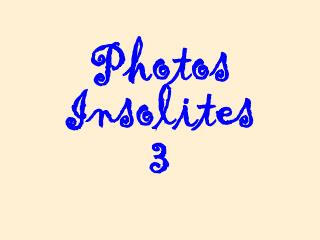 Photos Insolites 3