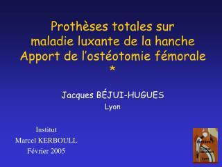 Prothèses totales sur  maladie luxante de la hanche Apport de l'ostéotomie fémorale *