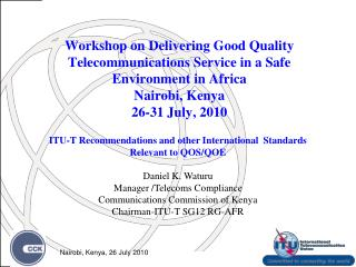 Workshop on Delivering Good Quality Telecommunications Service in a Safe Environment in Africa Nairobi, Kenya 26-31 July