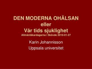 DEN MODERNA OHÄLSAN eller Vår tids sjuklighet Allmänläkardagarna i Skövde 2010-01-27