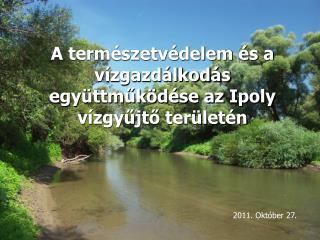 A természetvédelem és a vízgazdálkodás  együttműködése az Ipoly vízgyűjtő területén