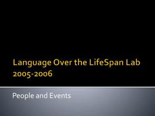 Language Over the  LifeSpan  Lab 2005-2006