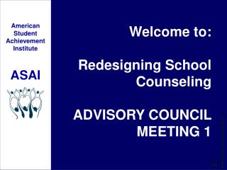 Welcome to:  Redesigning School Counseling  ADVISORY COUNCIL MEETING 1