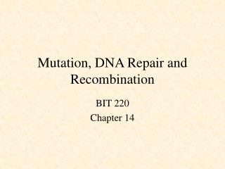 Mutation, DNA Repair and Recombination