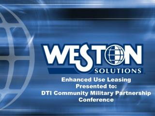 Enhanced Use Leasing Presented to: DTI Community Military Partnership Conference