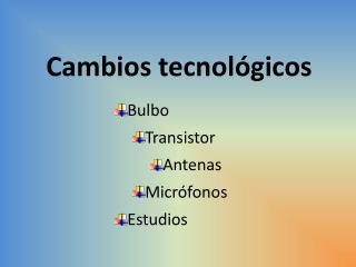 Cambios  tecnol�gicos