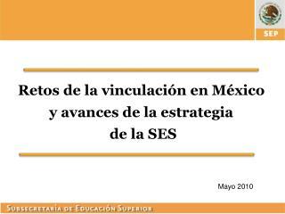 Retos de la vinculación en México y avances de la estrategia  de la SES