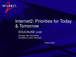 Internet2: Priorities for Today & Tomorrow
