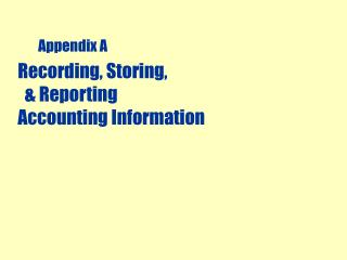 Recording, Storing,     Reporting   Accounting Information
